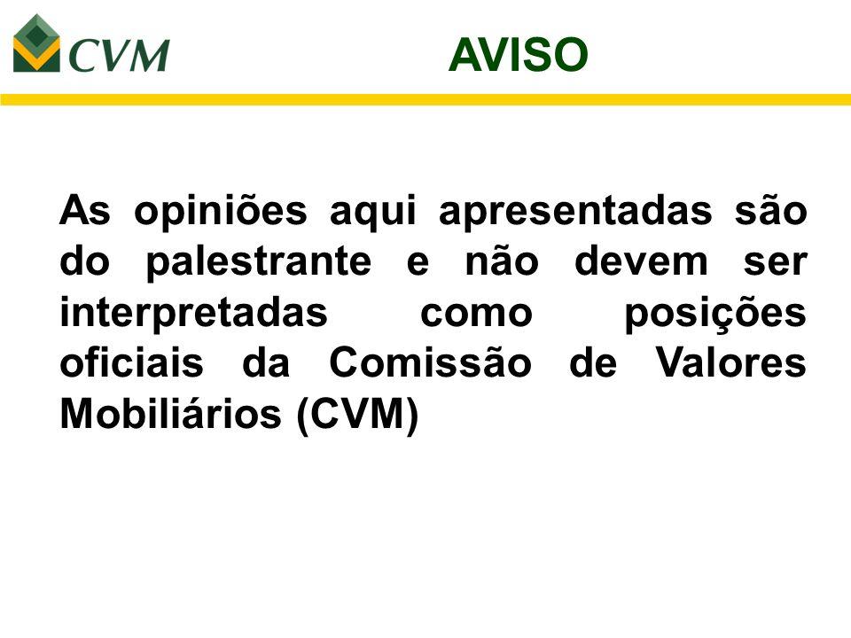 AVISO As opiniões aqui apresentadas são do palestrante e não devem ser interpretadas como posições oficiais da Comissão de Valores Mobiliários (CVM)
