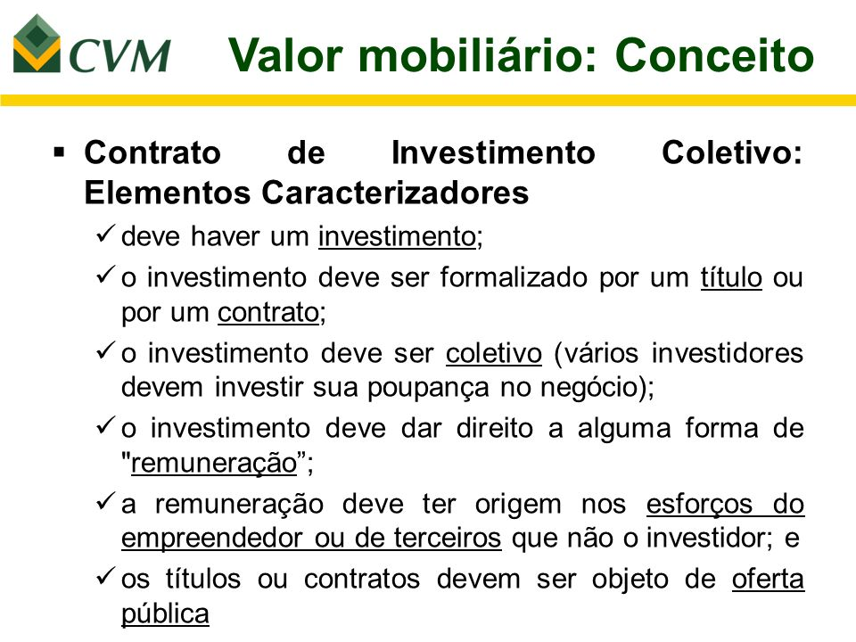 Valor mobiliário: Conceito Contrato de Investimento Coletivo: Elementos Caracterizadores deve haver um investimento; o investimento deve ser formaliza