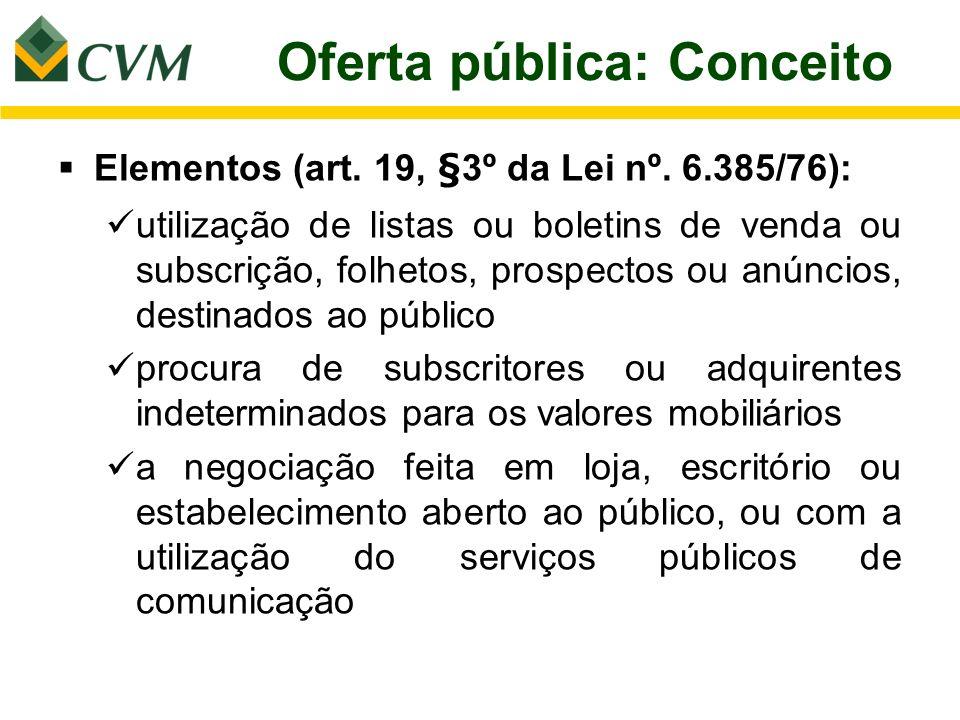 Oferta pública: Conceito Elementos (art. 19, §3º da Lei nº. 6.385/76): utilização de listas ou boletins de venda ou subscrição, folhetos, prospectos o