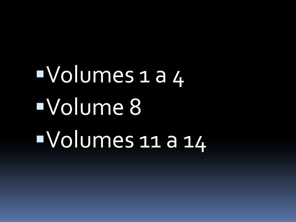 Volumes 1 a 4 Volume 8 Volumes 11 a 14