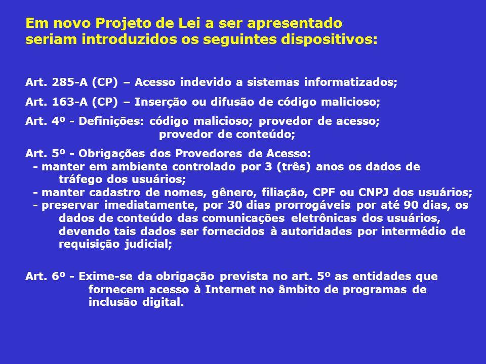 Em novo Projeto de Lei a ser apresentado seriam introduzidos os seguintes dispositivos: Art. 285-A (CP) – Acesso indevido a sistemas informatizados; A