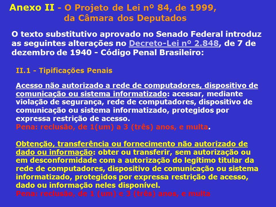 Anexo II - O Projeto de Lei nº 84, de 1999, da Câmara dos Deputados O texto substitutivo aprovado no Senado Federal introduz as seguintes alterações n