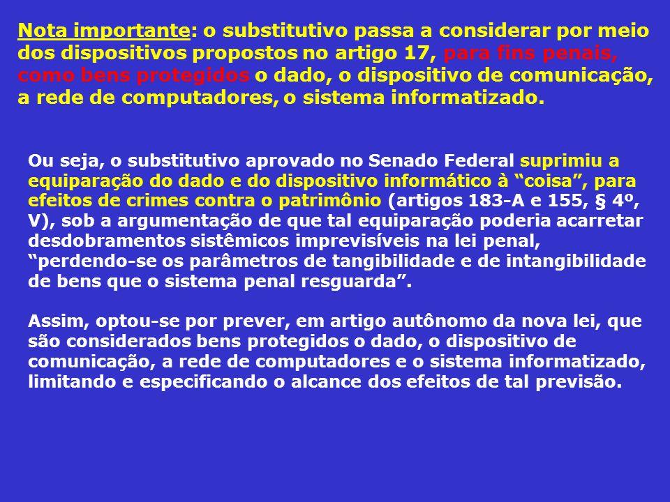 Nota importante: o substitutivo passa a considerar por meio dos dispositivos propostos no artigo 17, para fins penais, como bens protegidos o dado, o