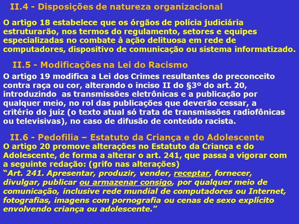 II.4 - Disposições de natureza organizacional O artigo 18 estabelece que os órgãos de polícia judiciária estruturarão, nos termos do regulamento, seto