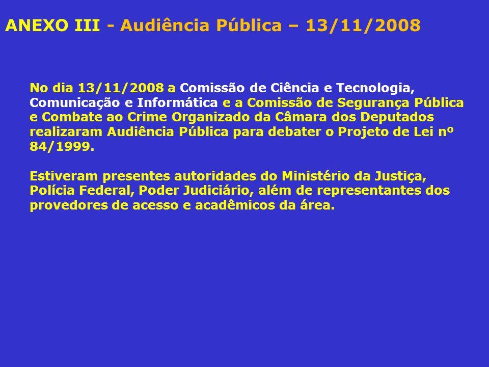 ANEXO III - Audiência Pública – 13/11/2008 No dia 13/11/2008 a Comissão de Ciência e Tecnologia, Comunicação e Informática e a Comissão de Segurança P