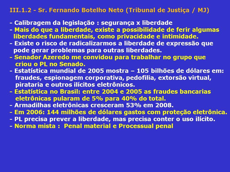 III.1.2 - Sr. Fernando Botelho Neto (Tribunal de Justiça / MJ) - Calibragem da legislação : segurança x liberdade - Mais do que a liberdade, existe a