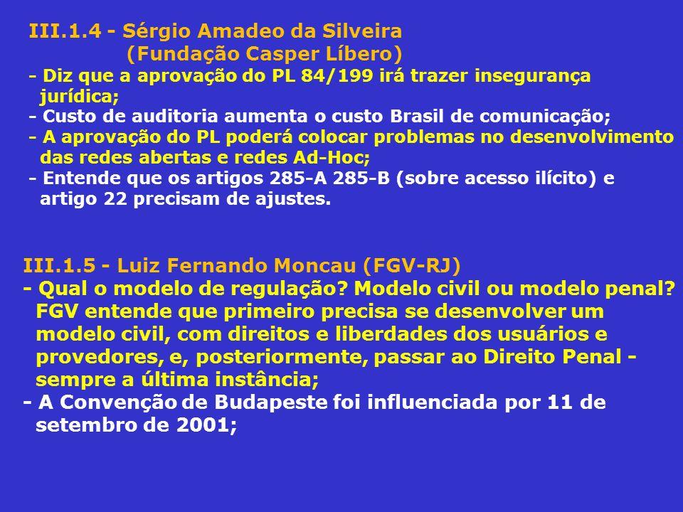 III.1.4 - Sérgio Amadeo da Silveira (Fundação Casper Líbero) - Diz que a aprovação do PL 84/199 irá trazer insegurança jurídica; - Custo de auditoria