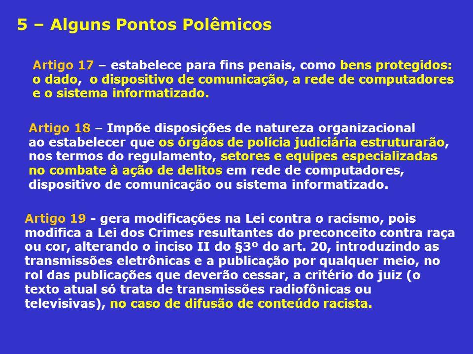 5 – Alguns Pontos Polêmicos Artigo 19 - gera modificações na Lei contra o racismo, pois modifica a Lei dos Crimes resultantes do preconceito contra ra
