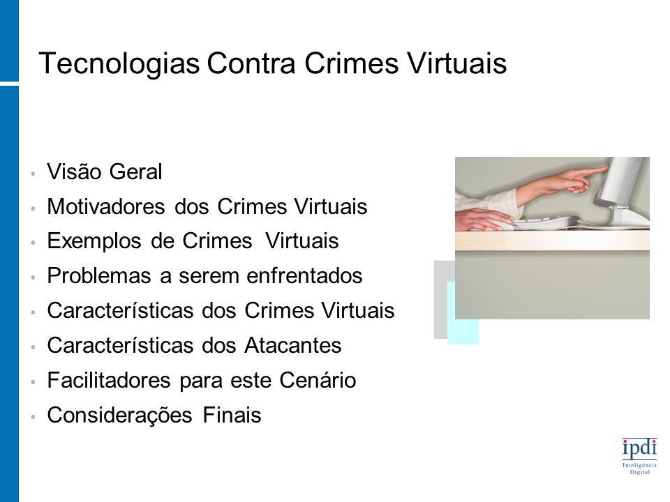 Visão Geral Motivadores dos Crimes Virtuais Exemplos de Crimes Virtuais Problemas a serem enfrentados Características dos Crimes Virtuais Características dos Atacantes Facilitadores para este Cenário Considerações Finais