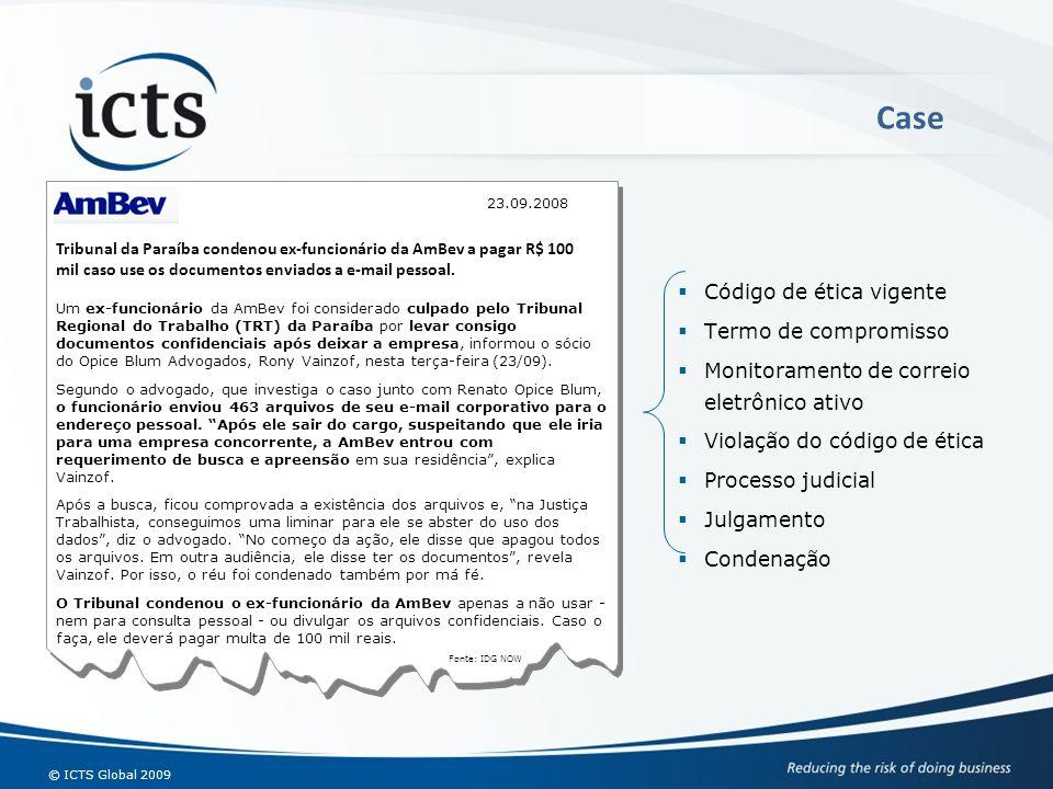 © ICTS Global 2009 Case Código de ética vigente Termo de compromisso Monitoramento de correio eletrônico ativo Violação do código de ética Processo ju