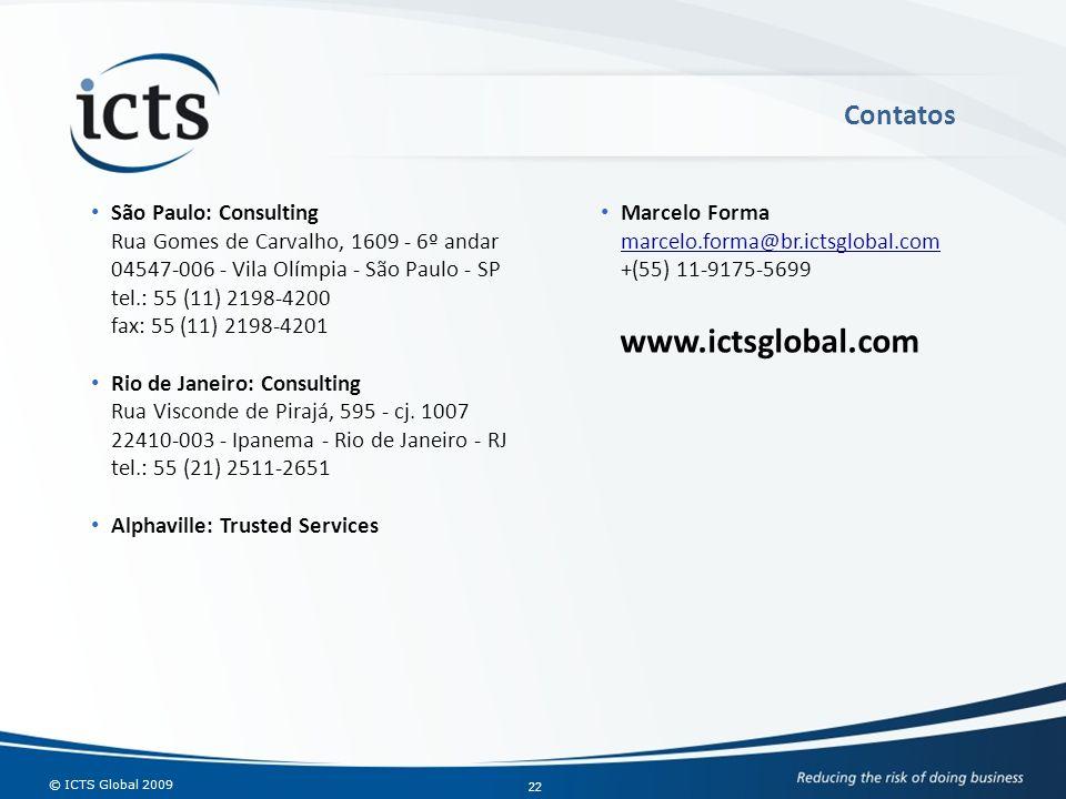 © ICTS Global 2009 22 São Paulo: Consulting Rua Gomes de Carvalho, 1609 - 6º andar 04547-006 - Vila Olímpia - São Paulo - SP tel.: 55 (11) 2198-4200 f