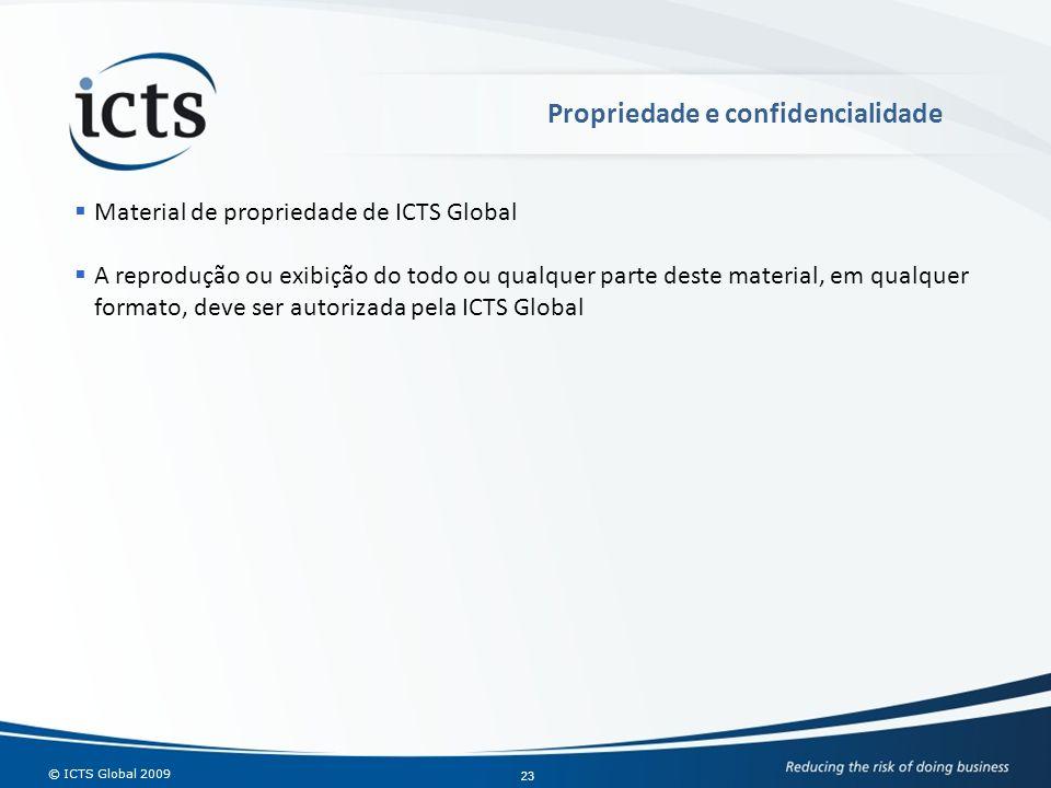 © ICTS Global 2009 23 Material de propriedade de ICTS Global A reprodução ou exibição do todo ou qualquer parte deste material, em qualquer formato, d