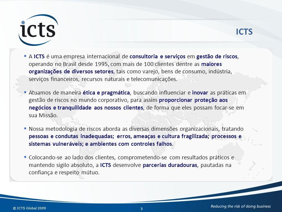 © ICTS Global 2009 3 A ICTS é uma empresa internacional de consultoria e serviços em gestão de riscos, operando no Brasil desde 1995, com mais de 100