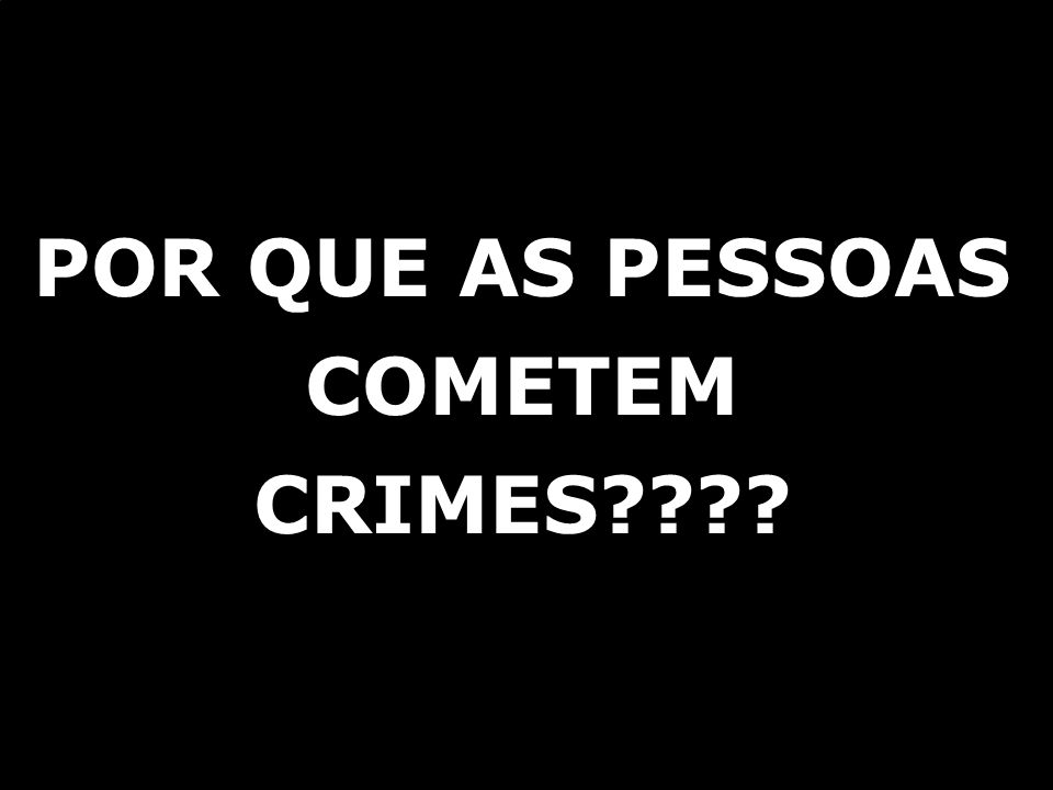 © ICTS Global 2009 POR QUE AS PESSOAS COMETEM CRIMES????