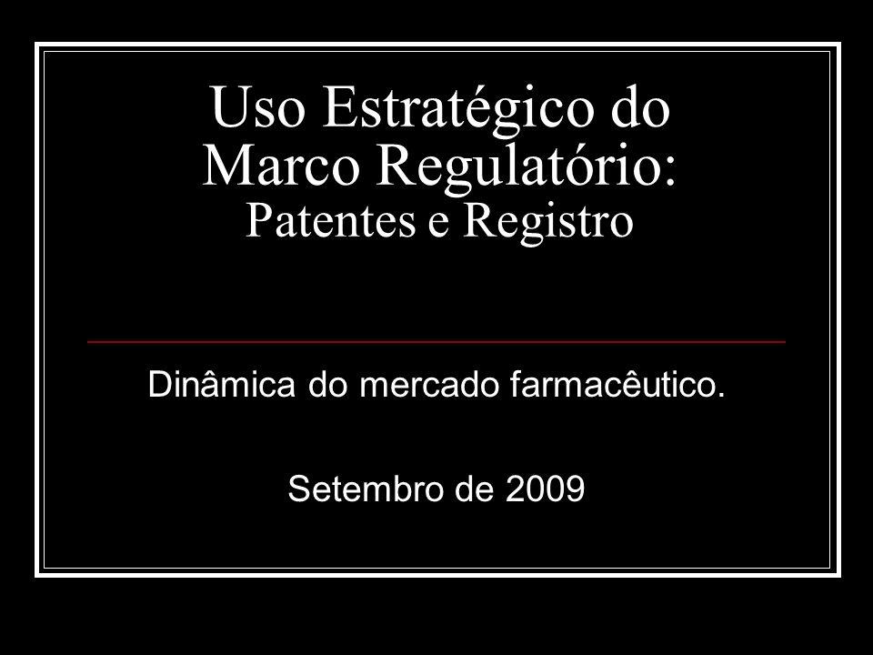 Uso Estratégico do Marco Regulatório: Patentes e Registro Dinâmica do mercado farmacêutico. Setembro de 2009
