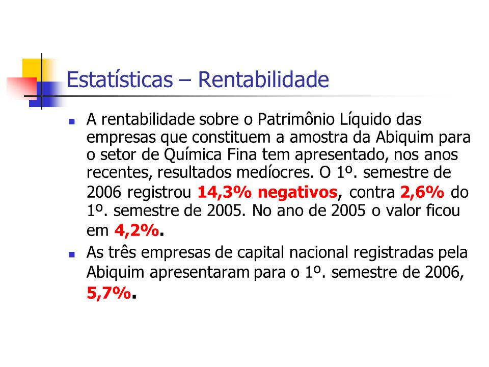 Estatísticas – Rentabilidade A rentabilidade sobre o Patrimônio Líquido das empresas que constituem a amostra da Abiquim para o setor de Química Fina tem apresentado, nos anos recentes, resultados medíocres.