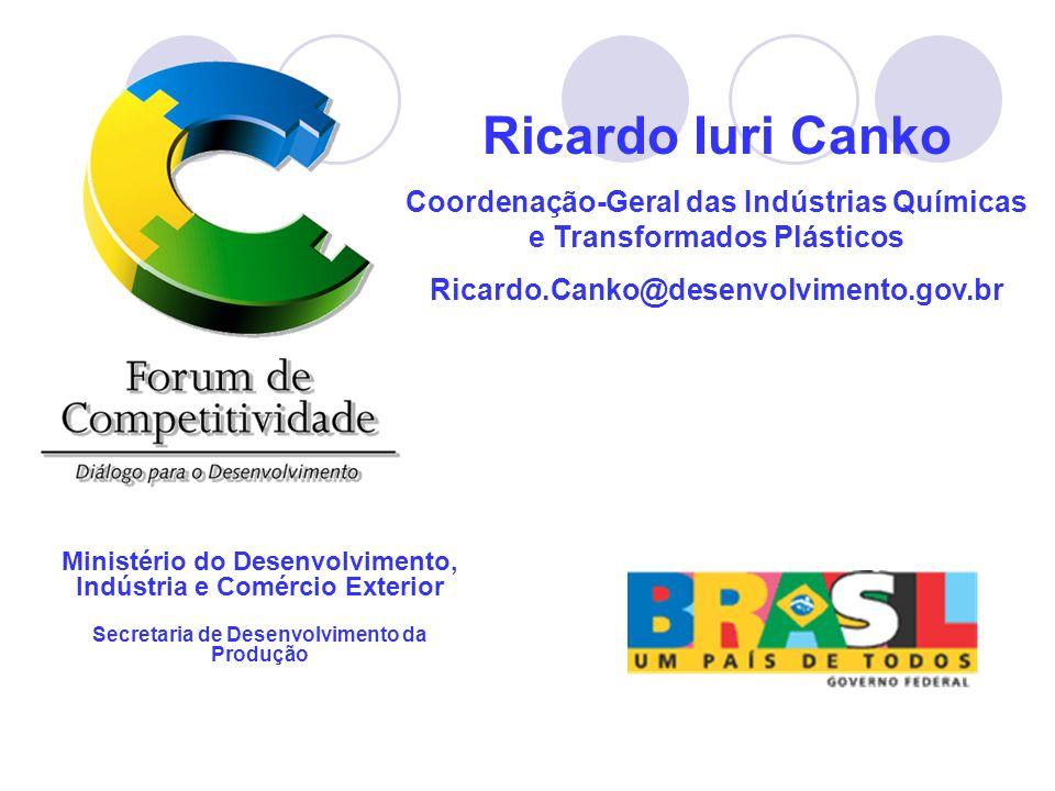 Ricardo Iuri Canko Coordenação-Geral das Indústrias Químicas e Transformados Plásticos Ricardo.Canko@desenvolvimento.gov.br Ministério do Desenvolvime