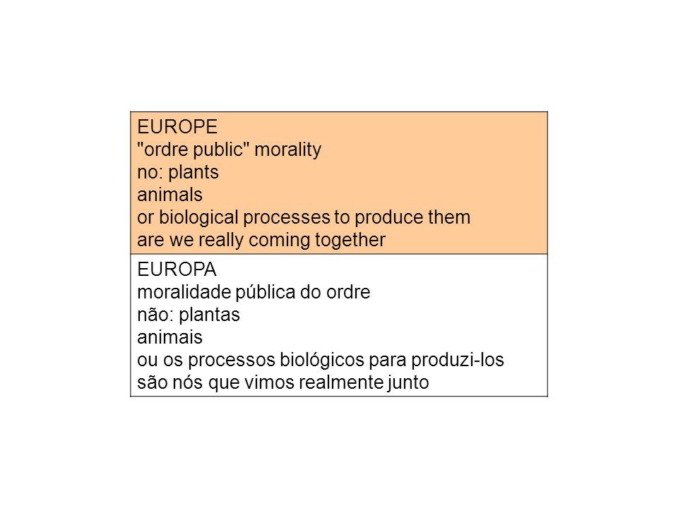EUROPE ordre public morality no: plants animals or biological processes to produce them are we really coming together EUROPA moralidade pública do ordre não: plantas animais ou os processos biológicos para produzi-los são nós que vimos realmente junto