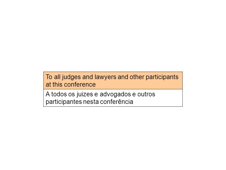 To all judges and lawyers and other participants at this conference A todos os juizes e advogados e outros participantes nesta conferência