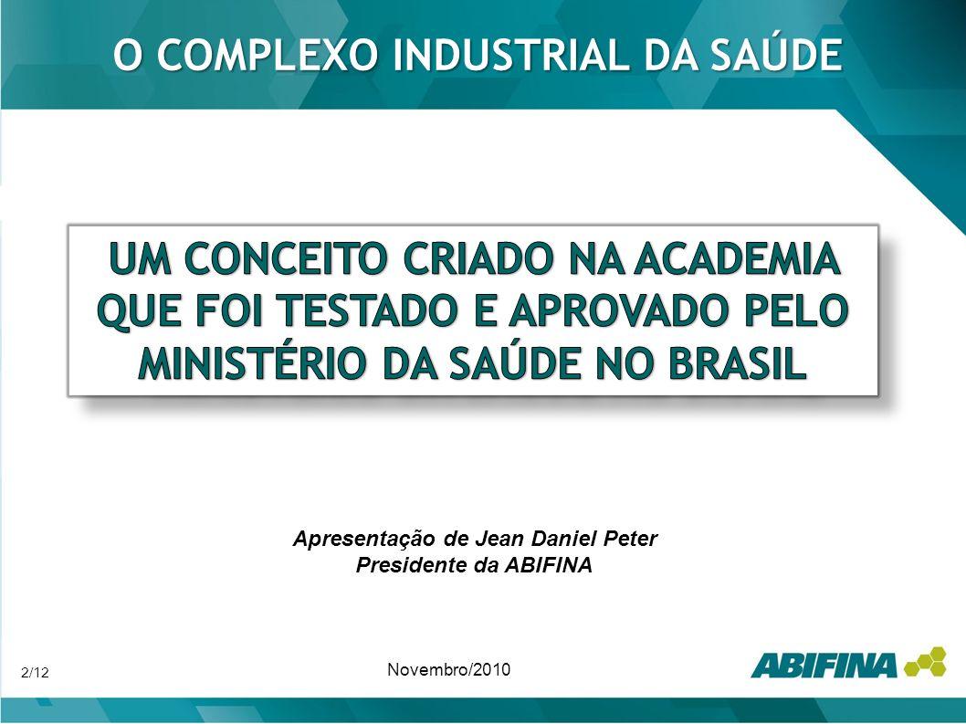 2/12 Novembro/2010 O COMPLEXO INDUSTRIAL DA SAÚDE Apresentação de Jean Daniel Peter Presidente da ABIFINA