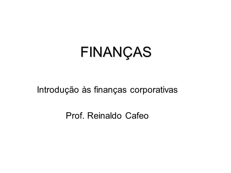 FINANÇAS Introdução às finanças corporativas Prof. Reinaldo Cafeo