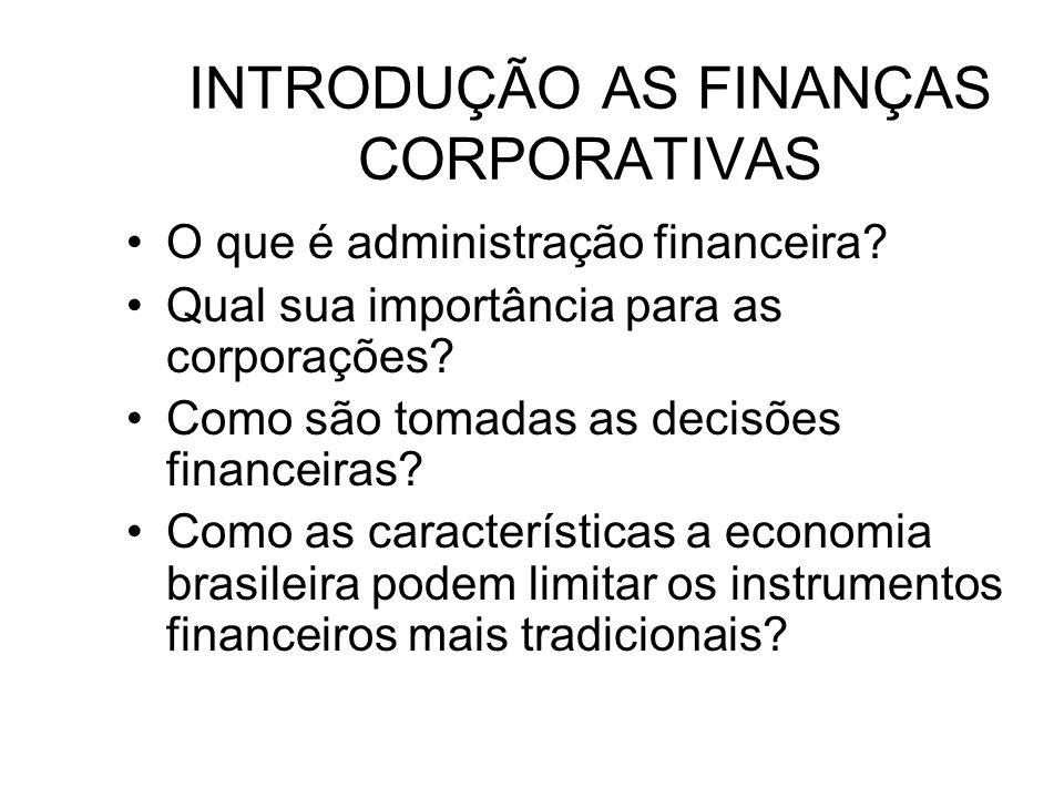 INTRODUÇÃO AS FINANÇAS CORPORATIVAS O que é administração financeira? Qual sua importância para as corporações? Como são tomadas as decisões financeir