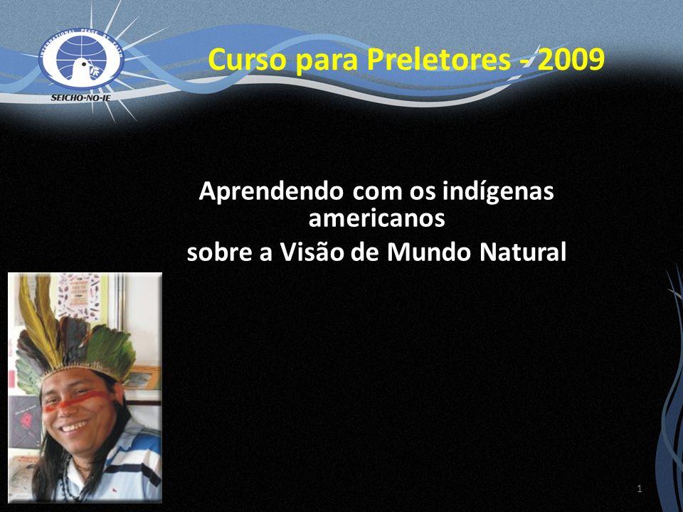 Curso para Preletores - 2009 Aprendendo com os indígenas americanos sobre a Visão de Mundo Natural 1