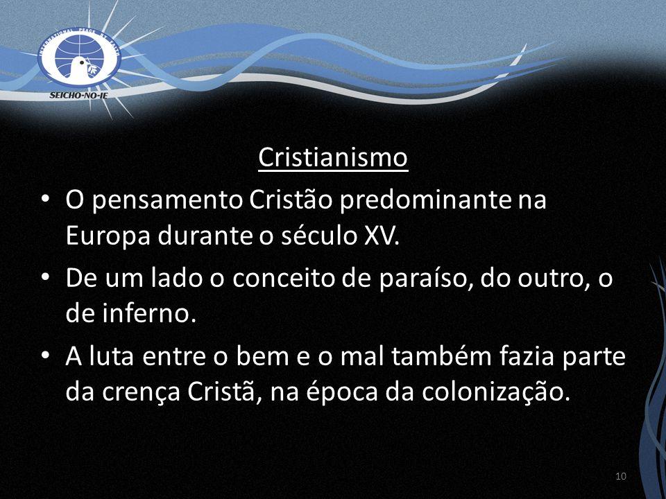 Cristianismo O pensamento Cristão predominante na Europa durante o século XV. De um lado o conceito de paraíso, do outro, o de inferno. A luta entre o