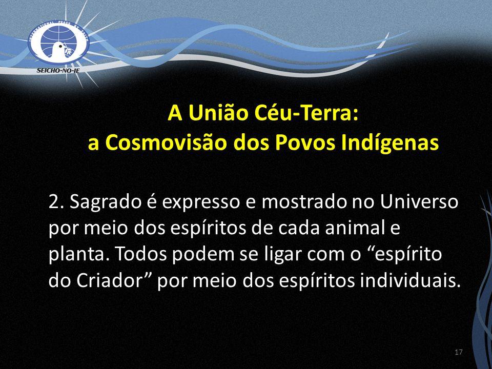 2. Sagrado é expresso e mostrado no Universo por meio dos espíritos de cada animal e planta. Todos podem se ligar com o espírito do Criador por meio d