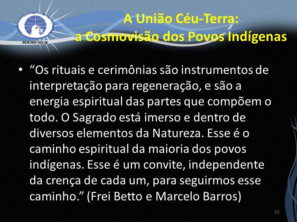 Os rituais e cerimônias são instrumentos de interpretação para regeneração, e são a energia espiritual das partes que compõem o todo. O Sagrado está i