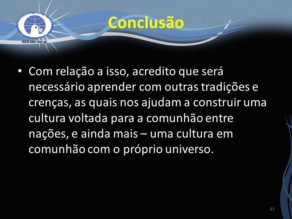 Com relação a isso, acredito que será necessário aprender com outras tradições e crenças, as quais nos ajudam a construir uma cultura voltada para a c