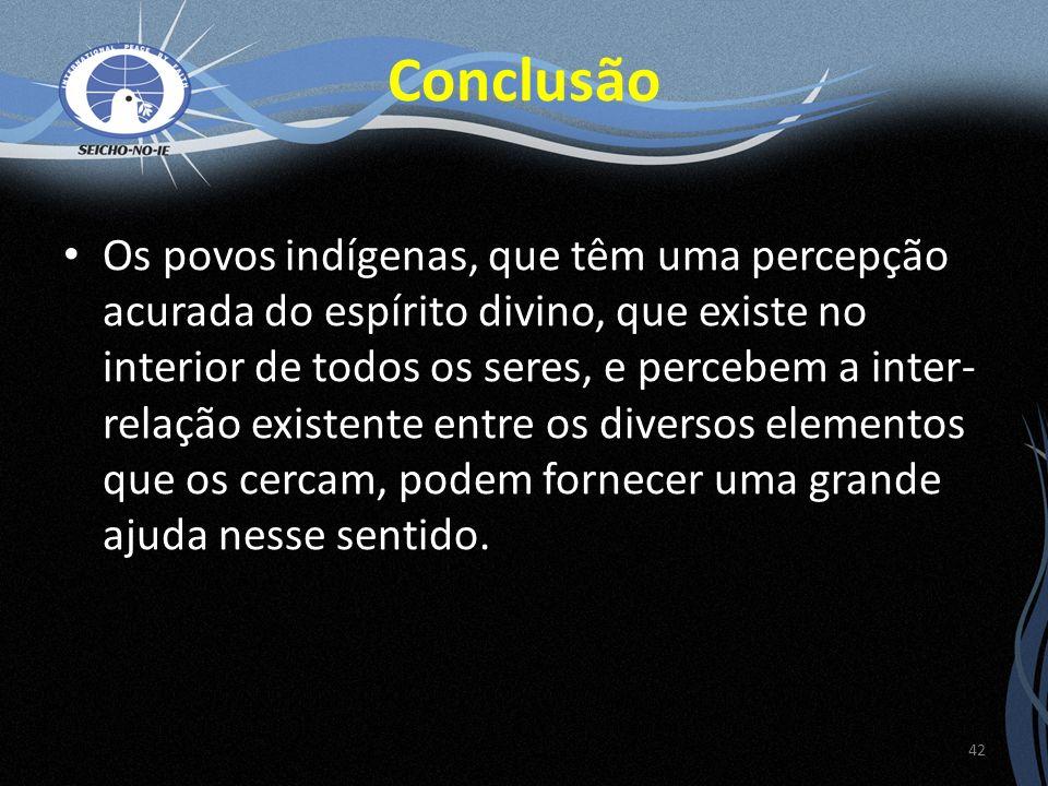Os povos indígenas, que têm uma percepção acurada do espírito divino, que existe no interior de todos os seres, e percebem a inter- relação existente
