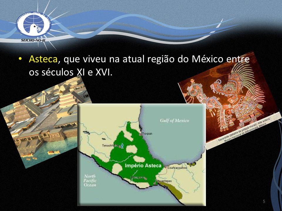 Asteca, que viveu na atual região do México entre os séculos XI e XVI. 5