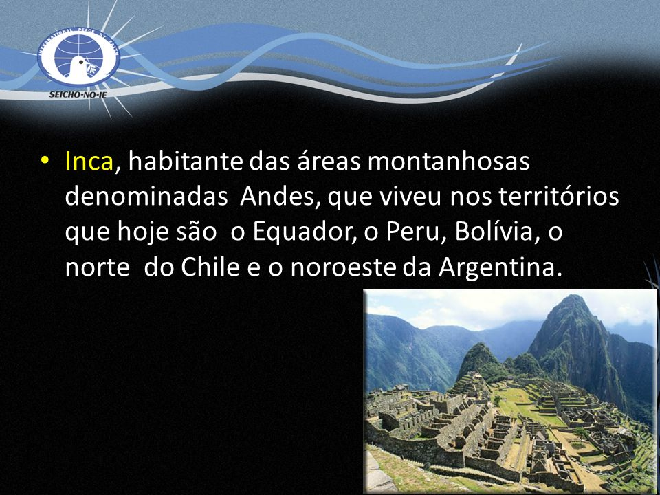 Inca, habitante das áreas montanhosas denominadas Andes, que viveu nos territórios que hoje são o Equador, o Peru, Bolívia, o norte do Chile e o noroeste da Argentina.