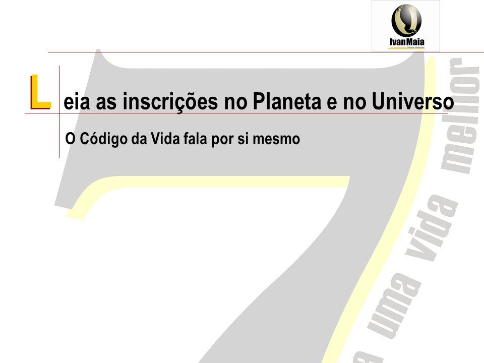 L eia as inscrições no Planeta e no Universo O Código da Vida fala por si mesmo L