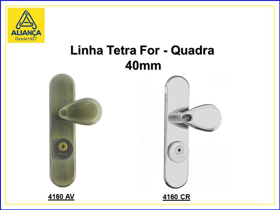 Linha Tetra For - Quadra 40mm 40mm 4160 AV 4160 CR