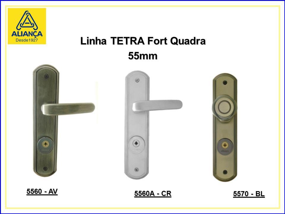 Linha TETRA Fort Quadra 55mm 5570 - BL 5560A - CR 5560 - AV