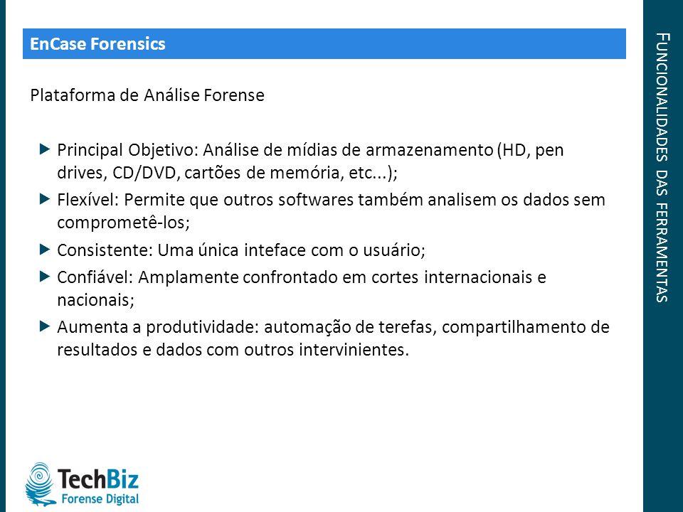 Plataforma de Análise Forense Principal Objetivo: Análise de mídias de armazenamento (HD, pen drives, CD/DVD, cartões de memória, etc...); Flexível: P