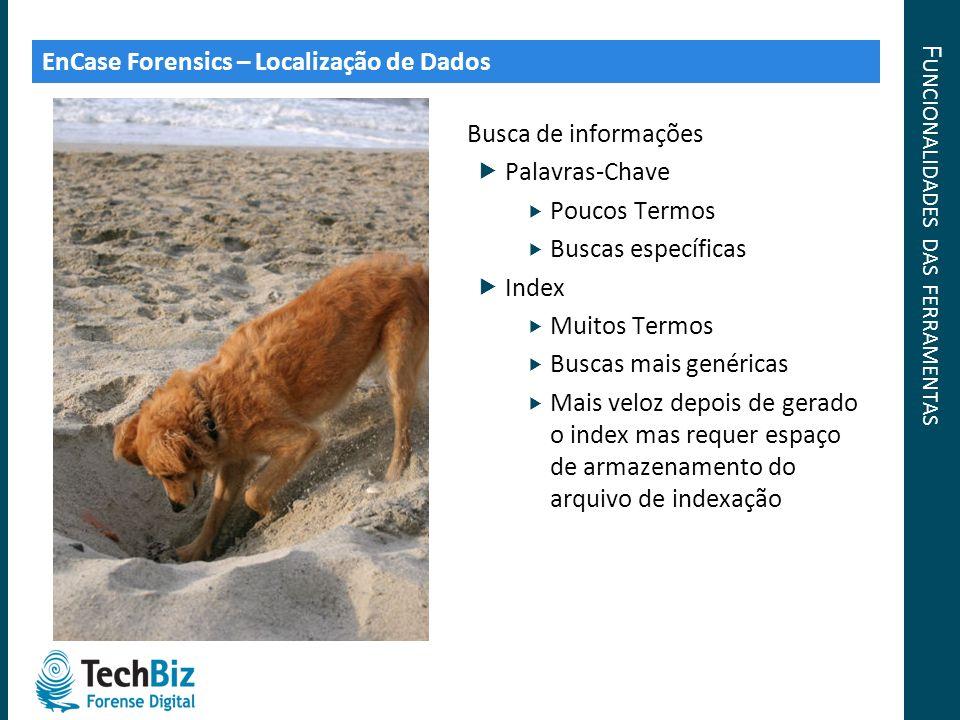 F UNCIONALIDADES DAS FERRAMENTAS EnCase Forensics – Localização de Dados Busca de informações Palavras-Chave Poucos Termos Buscas específicas Index Mu