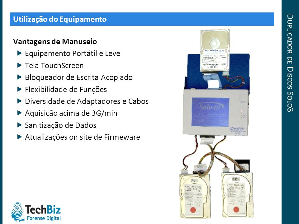 D UPLICADOR DE D ISCOS S OLO 3 Utilização do Equipamento Vantagens de Manuseio Equipamento Portátil e Leve Tela TouchScreen Bloqueador de Escrita Acop