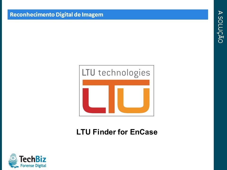 A SOLUÇÃO Reconhecimento Digital de Imagem LTU Finder for EnCase