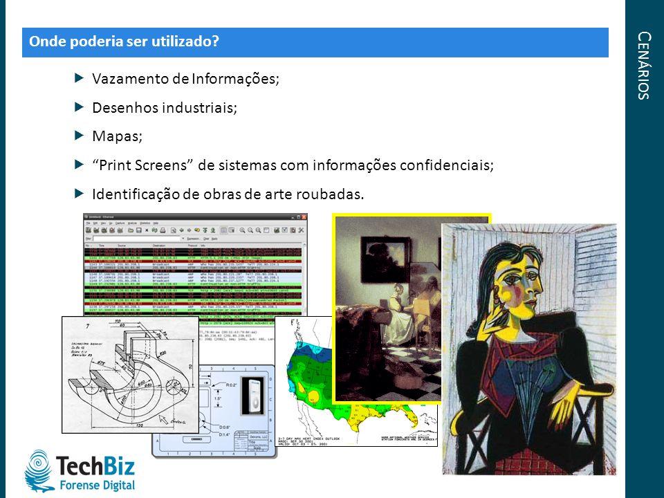 C ENÁRIOS Onde poderia ser utilizado? Vazamento de Informações; Desenhos industriais; Mapas; Print Screens de sistemas com informações confidenciais;
