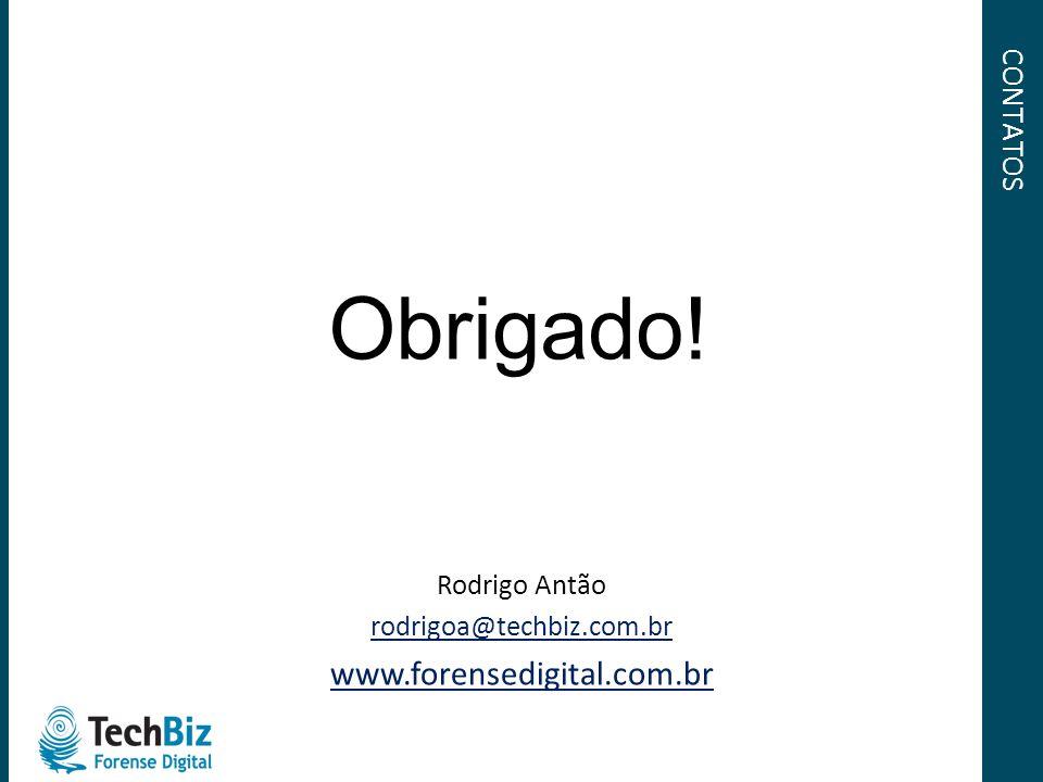 CONTATOS Rodrigo Antão rodrigoa@techbiz.com.br www.forensedigital.com.br Obrigado!