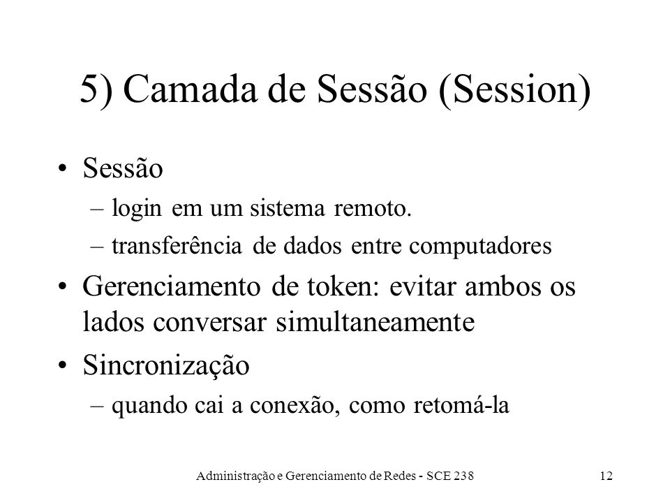 Administração e Gerenciamento de Redes - SCE 23812 5) Camada de Sessão (Session) Sessão –login em um sistema remoto.