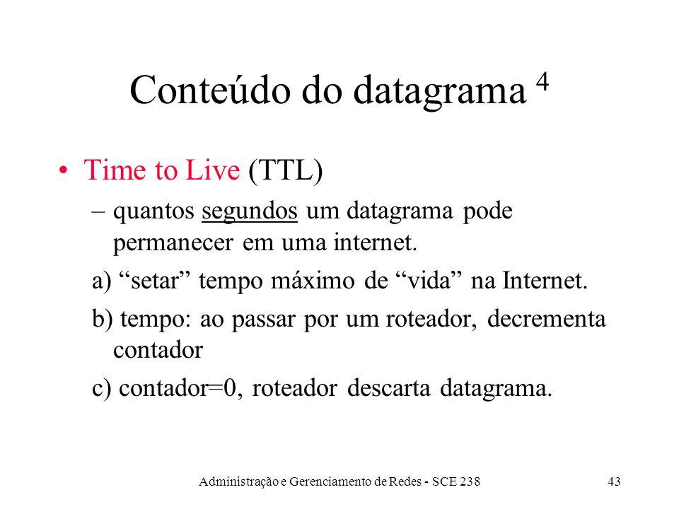 Administração e Gerenciamento de Redes - SCE 23843 Conteúdo do datagrama 4 Time to Live (TTL) –quantos segundos um datagrama pode permanecer em uma internet.