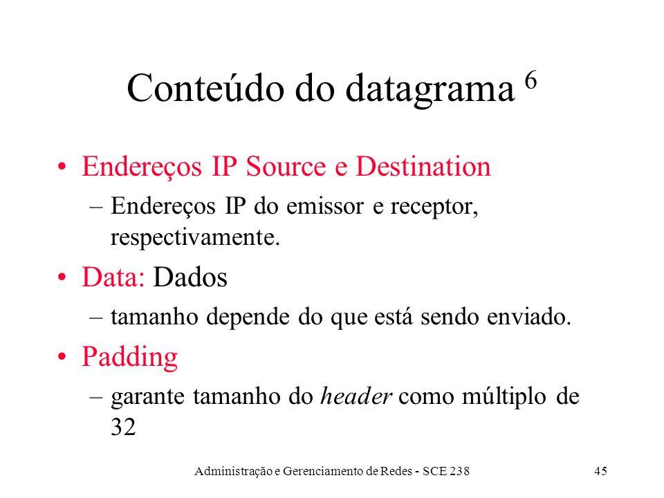 Administração e Gerenciamento de Redes - SCE 23845 Conteúdo do datagrama 6 Endereços IP Source e Destination –Endereços IP do emissor e receptor, respectivamente.