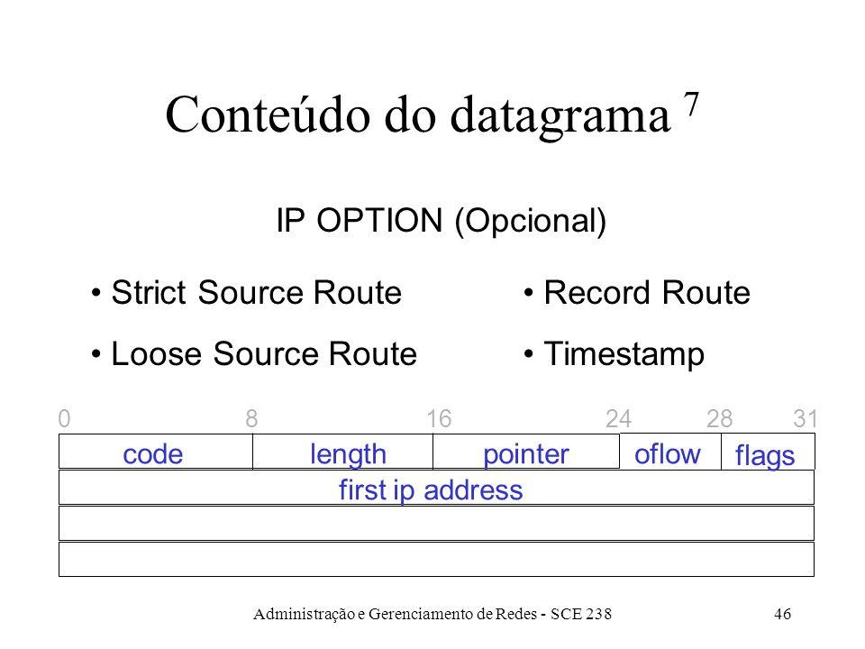 Administração e Gerenciamento de Redes - SCE 23846 Conteúdo do datagrama 7 IP OPTION (Opcional) Strict Source Route Loose Source Route Record Route Timestamp 0 codelengthpointer first ip address 8162431 oflow flags 28