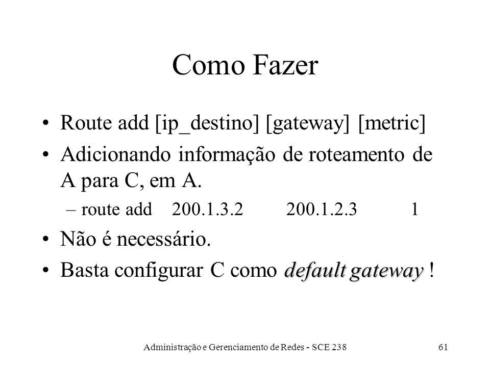 Administração e Gerenciamento de Redes - SCE 23861 Como Fazer Route add [ip_destino] [gateway] [metric] Adicionando informação de roteamento de A para C, em A.