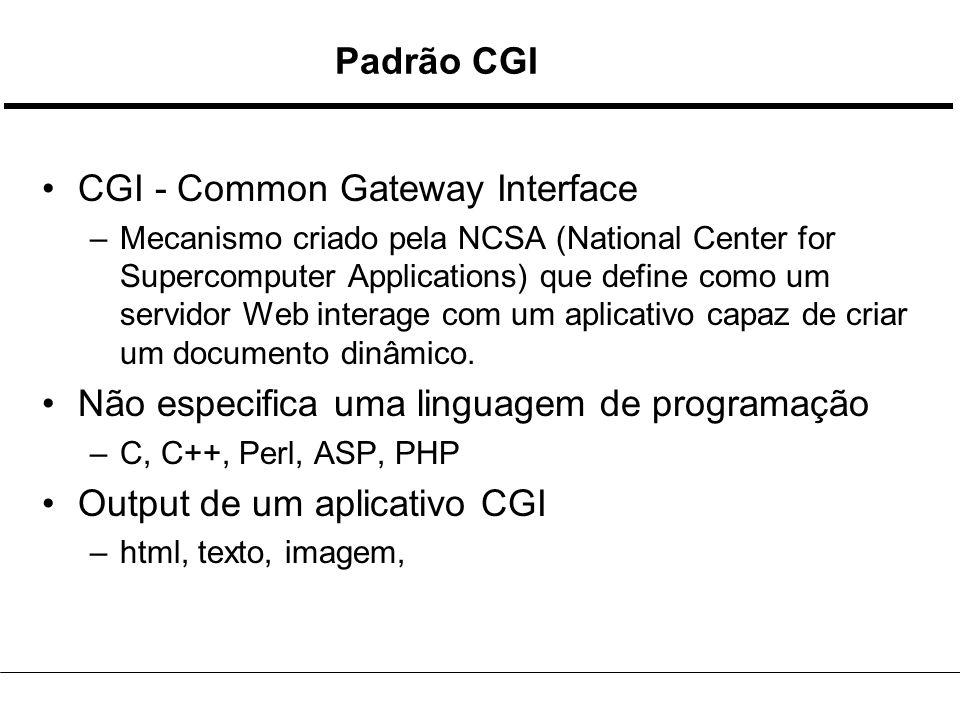 Padrão CGI CGI - Common Gateway Interface –Mecanismo criado pela NCSA (National Center for Supercomputer Applications) que define como um servidor Web interage com um aplicativo capaz de criar um documento dinâmico.