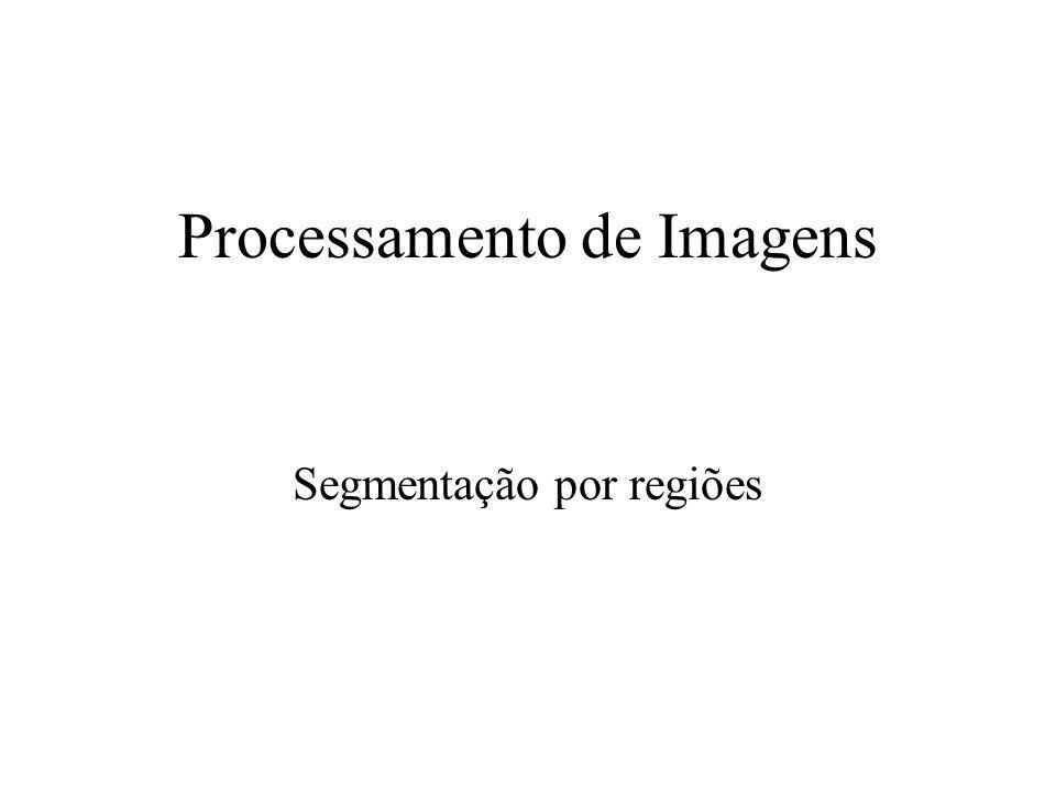 Processamento de Imagens Segmentação por regiões